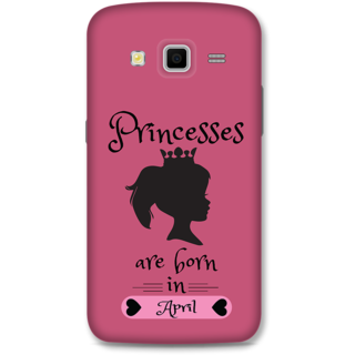 Samsung Galaxy Grand 2 Designer Hard-Plastic Phone Cover From Print Opera -Princess Are Born In April