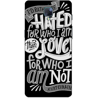 Fuson Designer Back Case Cover For OnePlus 3 :: OnePlus Three :: One Plus 3 (I Had Rather Be Hated Theme)