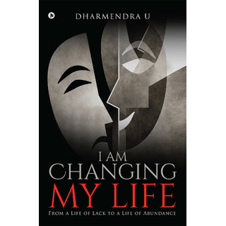 I Am Changing My Life - From a Life of Lack to a Life of Abundance