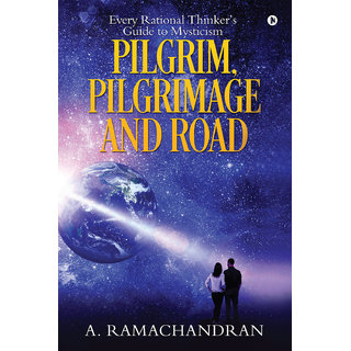 PILGRIM, PILGRIMAGE AND ROAD - Every Rational Thinker's Guide to Mysticism