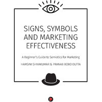 SIGNS, SYMBOLS and MARKETING EFFECTIVENESS - A Beginner's Guide to Semiotics for Marketing