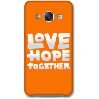 Samsung Galaxy E7 Designer Hard-Plastic Phone Cover from Print Opera -Love Hope Together