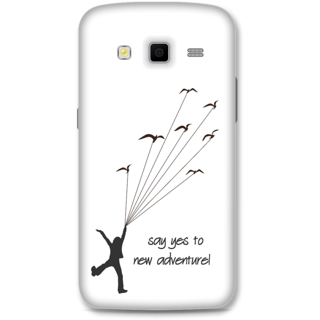 Samsung Galaxy Grand 2 Designer Hard-Plastic Phone Cover from Print Opera -Say yes to new adventure