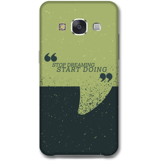 Samsung Galaxy E7 Designer Hard-Plastic Phone Cover from Print Opera -Stop dreaming Start doing