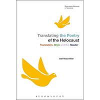Translating the Poetry of the Holocaust: Translation, Style and the Reader (Bloomsbury Advances in Translation)