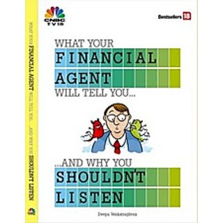 Don't Listen - What your Financial Agent will tell you...and why you Shouldn't