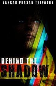 Behind The Shadow