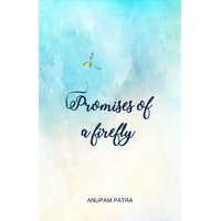 Promises of a firefly By Anupam Patra