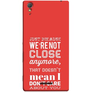 FUSON Designer Back Case Cover for Sony Xperia T3 (Just Because Not Close I DonT Care Mean Care For You)