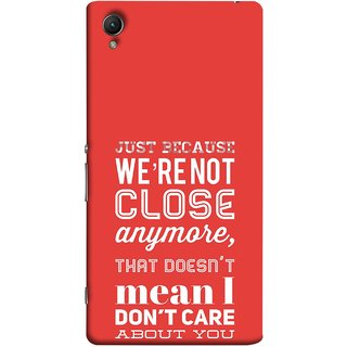 FUSON Designer Back Case Cover for Sony Xperia X :: Sony Xperia X Dual F5122 (Just Because Not Close I DonT Care Mean Care For You)