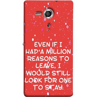 FUSON Designer Back Case Cover for Sony Xperia SP :: Sony Xperia SP HSPA C5302 :: Sony Xperia SP LTE C5303 :: Sony Xperia SP LTE C5306 (Even Million Reason To Leave I Would Look For One)