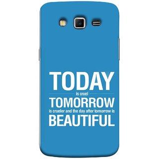 FUSON Designer Back Case Cover for Samsung Galaxy Grand 2 :: Samsung Galaxy Grand 2 G7105 :: Samsung Galaxy Grand 2 G7102 :: Samsung  Galaxy Grand Ii (Day After Tomorrow Is Beautiful Happy Life Enjoy )