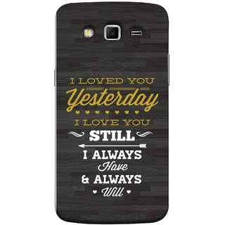 FUSON Designer Back Case Cover for Samsung Galaxy Grand 2 :: Samsung Galaxy Grand 2 G7105 :: Samsung Galaxy Grand 2 G7102 :: Samsung  Galaxy Grand Ii (I Always Have And Always Will Love )