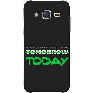 FUSON Designer Back Case Cover for Samsung Galaxy J2 J200G (2015) :: Samsung Galaxy J2 Duos (2015) :: Samsung Galaxy J2 J200F J200Y J200H J200Gu  (Not Tomorrow But Today Kiyosaki Quotes Inspirational)