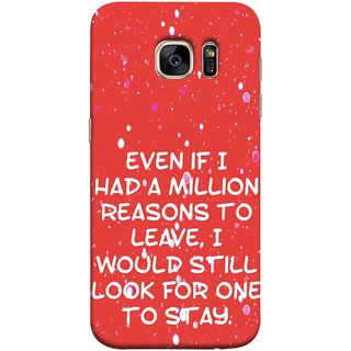 FUSON Designer Back Case Cover for Samsung Galaxy S7 Edge :: Samsung Galaxy S7 Edge Duos :: Samsung Galaxy S7 Edge G935F G935 G935Fd  (Even Million Reason To Leave I Would Look For One)