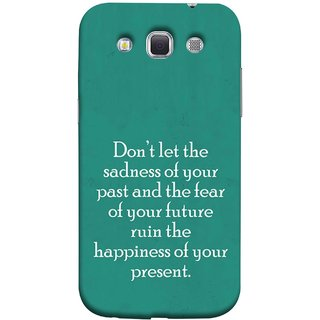 FUSON Designer Back Case Cover for Samsung Galaxy Win I8550 :: Samsung Galaxy Grand Quattro :: Samsung Galaxy Win Duos I8552 (Your Future Ruin The Happiness Of Your Present )