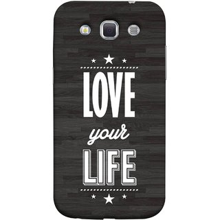 FUSON Designer Back Case Cover for Samsung Galaxy Win I8550 :: Samsung Galaxy Grand Quattro :: Samsung Galaxy Win Duos I8552 (Always Love Your Life Fullest For Family )