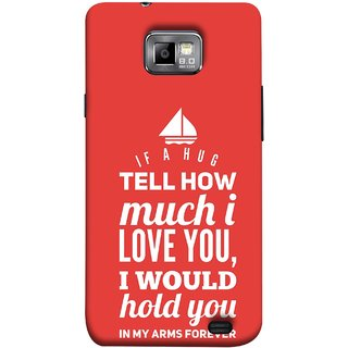 FUSON Designer Back Case Cover for Samsung Galaxy S2 I9100 :: Samsung I9100 Galaxy S Ii (If A Hug Tell How Much I Love You Hold You )