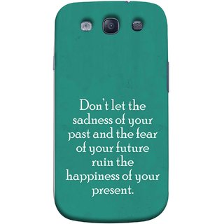 FUSON Designer Back Case Cover for Samsung Galaxy S3 Neo I9300I :: Samsung I9300I Galaxy S3 Neo :: Samsung Galaxy S Iii Neo+ I9300I :: Samsung Galaxy S3 Neo Plus (Your Future Ruin The Happiness Of Your Present )