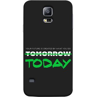 FUSON Designer Back Case Cover for Samsung Galaxy S5 Neo :: Samsung Galaxy S5 Neo G903F :: Samsung Galaxy S5 Neo G903W (Not Tomorrow But Today Kiyosaki Quotes Inspirational)