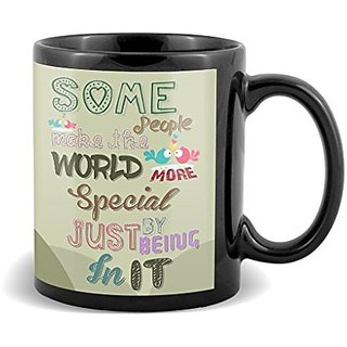 Some People Make The World More Special By Just Being In It With Unique Gifts For Birthday Anniversary  Mug