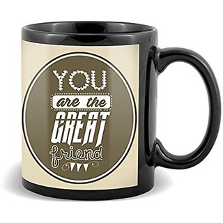 You Are The Creat Friend With Unique Gifts For Birthday And Anniversary  Mug