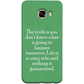 FUSON Designer Back Case Cover for Samsung Galaxy C7 SM-C7000 (Tomorrow Life Is Crazy Ride And Nothing Is Guaranteed)