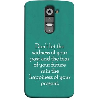 FUSON Designer Back Case Cover for LG G2 :: LG G2 Dual D800 D802 D801  D802TA D803 VS980 LS980  (Your Future Ruin The Happiness Of Your Present )