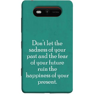 FUSON Designer Back Case Cover for Nokia Lumia 820 (Your Future Ruin The Happiness Of Your Present )