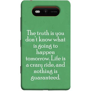 FUSON Designer Back Case Cover for Nokia Lumia 820 (Tomorrow Life Is Crazy Ride And Nothing Is Guaranteed)
