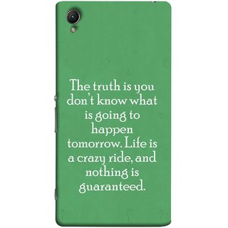 FUSON Designer Back Case Cover For Sony Xperia Z3+ :: Sony Xperia Z3 Plus :: Sony Xperia Z3+ Dual :: Sony Xperia Z3 Plus E6533 E6553 :: Sony Xperia Z4 (Tomorrow Life Is Crazy Ride And Nothing Is Guaranteed)