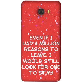 FUSON Designer Back Case Cover For Samsung Galaxy C9 Pro (Even Million Reason To Leave I Would Look For One)