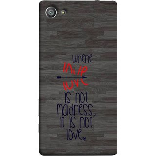 FUSON Designer Back Case Cover For Sony Xperia Z5 Compact :: Sony Xperia Z5 Mini (When Love Is Not Mad Its Not Love Broken )