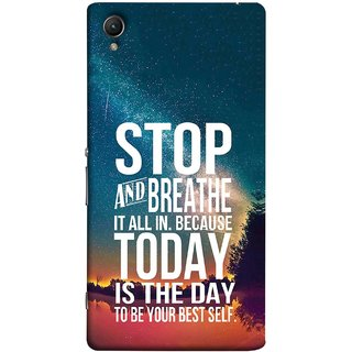FUSON Designer Back Case Cover For Sony Xperia Z2 (5.2 Inches) (Because Today Is The Day To Be Your Best Self)