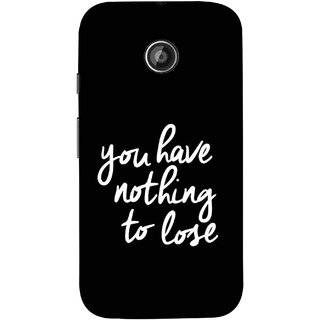 FUSON Designer Back Case Cover for Motorola Moto E2 :: Motorola Moto E Dual SIM (2nd Gen) :: Motorola Moto E 2nd Gen 3G XT1506 :: Motorola Moto E 2nd Gen 4G XT1521 (Nothing Lose Write On Black Background White Font)