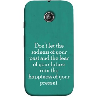 FUSON Designer Back Case Cover for Motorola Moto E2 :: Motorola Moto E Dual SIM (2nd Gen) :: Motorola Moto E 2nd Gen 3G XT1506 :: Motorola Moto E 2nd Gen 4G XT1521 (Your Future Ruin The Happiness Of Your Present )