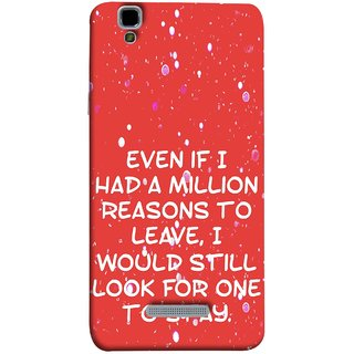 FUSON Designer Back Case Cover For YU Yureka Plus :: Yu Yureka Plus YU5510A (Even Million Reason To Leave I Would Look For One)