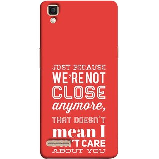FUSON Designer Back Case Cover for Oppo F1 :: A35 (Just Because Not Close I DonT Care Mean Care For You)