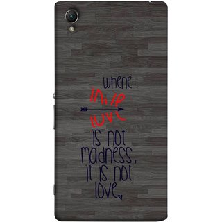 FUSON Designer Back Case Cover For Sony Xperia Z5 Premium :: Sony Xperia Z5 4K Premium Dual (When Love Is Not Mad Its Not Love Broken )