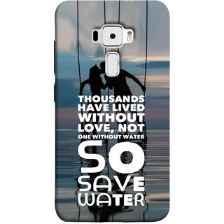 FUSON Designer Back Case Cover For Asus Zenfone 3 ZE520KL (5.2 Inches) (Many Lived Without Love But No One Without Water )