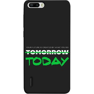 FUSON Designer Back Case Cover For Huawei Honor 6 Plus (Not Tomorrow But Today Kiyosaki Quotes Inspirational)