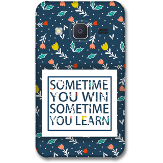 Samsung J2 2015 Designer Hard-Plastic Phone Cover from Print Opera -Sometime you win sometime you learn