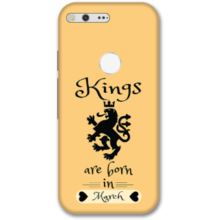Google pixel xl Designer Hard-Plastic Phone Cover from Print Opera -Kings are born in march