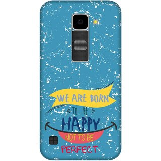 Print Opera Hard Plastic Designer Printed Phone Cover for Lg K10 We are born to be happy