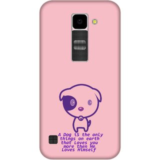 Print Opera Hard Plastic Designer Printed Phone Cover for Lg K10 Dog is only thing on earth