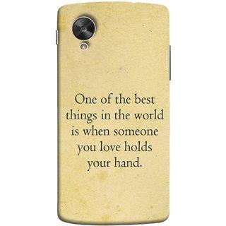FUSON Designer Back Case Cover For LG Nexus 5 :: LG Google Nexus 5 :: Google Nexus 5 (Someone You Love Holds Your Hands Forever Together)