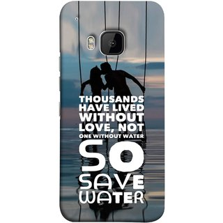 FUSON Designer Back Case Cover For HTC One M9 :: HTC One M9S :: HTC M9 (Many Lived Without Love But No One Without Water )