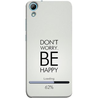 FUSON Designer Back Case Cover For HTC Desire 826 :: HTC Desire 826 Dual Sim (Loading Sixty Two Percentage Be Happy Never Worry)