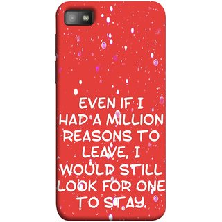 FUSON Designer Back Case Cover For BlackBerry Z10 (Even Million Reason To Leave I Would Look For One)