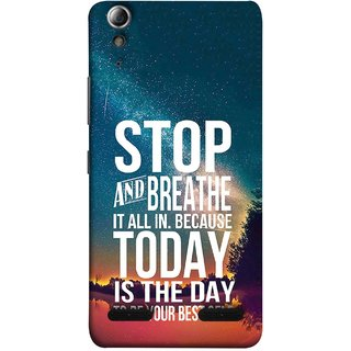 FUSON Designer Back Case Cover For Lenovo A6000 Plus :: Lenovo A6000+ :: Lenovo A6000 (Because Today Is The Day To Be Your Best Self)